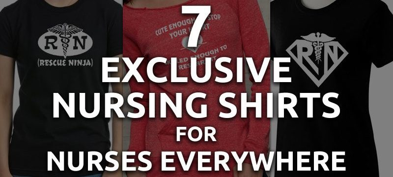 7 Exclusive Nursing Shirts for Nurses Everywhere